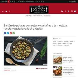 Sartén de patatas con setas y castañas. Receta de cocina fácil, sencilla y deliciosa