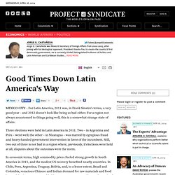 Good Times Down Latin America's Way - Jorge G. Castañeda - Project Syndicate