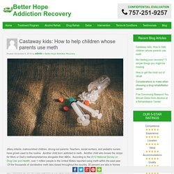 Castaway kids: How to help children whose parents use meth