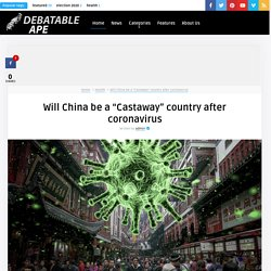 Will China be a Castaway country after coronavirus