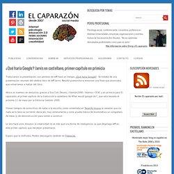¿Qué haría Google? Jarvis en castellano, primer capítulo en prim