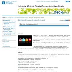 Gamificació i jocs seriosos en l'educació — Universitat d'Estiu de Ciència i Tecnologia de Castelldefels — UPC. Universitat Politècnica de Catalunya BarcelonaTech.