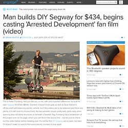 Man builds DIY Segway for $434, begins casting 'Arrested Development' fan film (video)