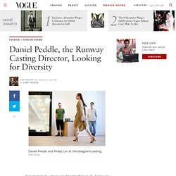 Daniel Peddle, the Runway Casting Director, Looking for Diversity — Vogue