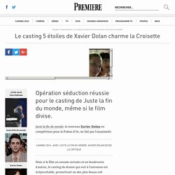 Le casting 5 étoiles de Xavier Dolan charme la Croisette