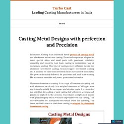Casting Metal Designs with perfection and Precision