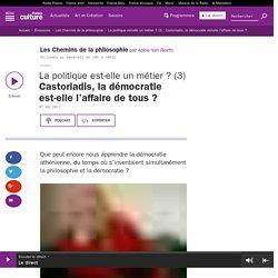 La politique est-elle un métier ? (3) : Castoriadis, la démocratie est-elle l'affaire de tous ?