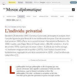 L'individu privatisé, par Cornelius Castoriadis (Le Monde diplomatique, février 1998)