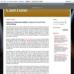 CastTune: Listen To Podcasts Online: Learn To Use It For Advertising