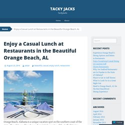 Enjoy a Casual Lunch at Restaurants in the Beautiful Orange Beach, AL