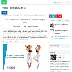 Get a Casual and Cool Look in the Stylish Capri Jeans - Jeans Fashion Monia