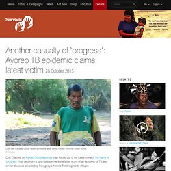 Another casualty of 'progress': Ayoreo TB epidemic claims latest victim