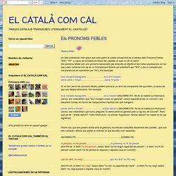 EL CATALÀ COM CAL: Els PRONOMS FEBLES