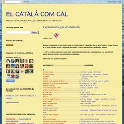 EL CATALÀ COM CAL: Expressions que no diem bé