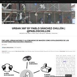 FAB LABS, URBAN HACKING Y LA COMUNIDAD DE MAKERS COMO CATALIZADORES DE LOS ECOSISTEMAS INNOVADORES URBANOS.-