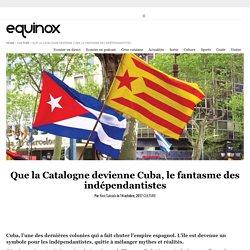 Que la Catalogne devienne Cuba, le fantasme des indépendantistes