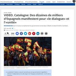 VIDEO. Catalogne: Des dizaines de milliers d'Espagnols manifestent pour «le dialogue» et l'«unité»