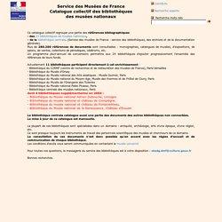 Service des Musées de France. Catalogue collectif des bibliothèques des musées nationaux