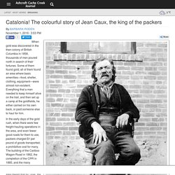 Catalonia! The colourful story of Jean Caux, the king of the packers - Ashcroft Cache Creek Journal