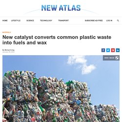 New catalyst converts common plastic waste into fuels and wax
