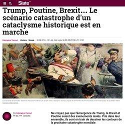 Trump, Poutine, Brexit… Le scénario catastrophe d'un cataclysme historique est en marche