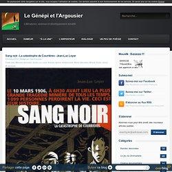 Sang noir - La catastrophe de Courrières - Jean-Luc Loyer