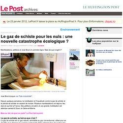 Le gaz de schiste pour les nuls : une nouvelle catastrophe écologique ? - LePost.fr (17:04)
