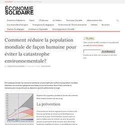 Comment réduire la population mondiale de façon humaine pour éviter la catastrophe environnementale?