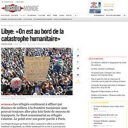 Libye: «On est au bord de la catastrophe humanitaire»