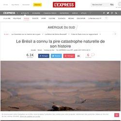 Le Brésil a connu la pire catastrophe naturelle de son histoire