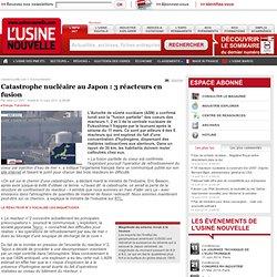 Catastrophe nucléaire au Japon : 3 réacteurs en fusion