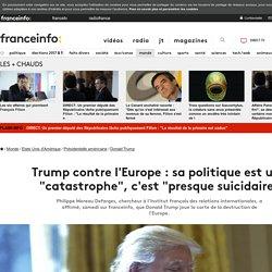 """Trump contre l'Europe: sa politique est une """"catastrophe"""", c'est """"presque suicidaire"""""""