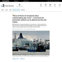 """""""Nous évitons en moyenne deux catastrophes par mois"""" : comment les autorités veillent sur le détroit du Pas-de-Calais"""