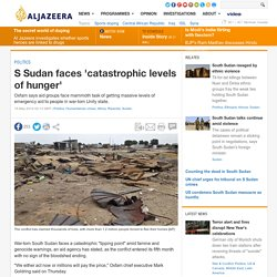 S Sudan faces 'catastrophic levels of hunger'