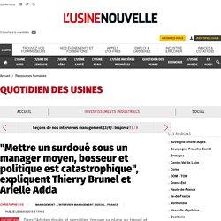 """""""Mettre un surdoué sous un manager moyen, bosseur et politique est catastrophique"""", expliquent Thierry Brunel et Arielle Adda"""