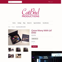 Come Worry With Us! DVD – The Catbird Productions Boutique