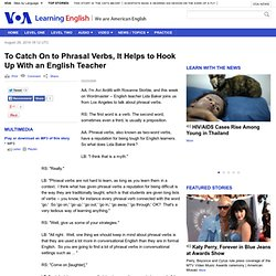 To Catch On to Phrasal Verbs, It Helps to Hook Up With an English Teacher