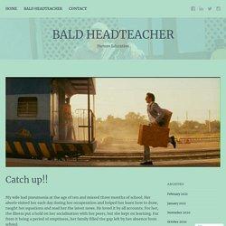 Catch up!! – Bald Headteacher