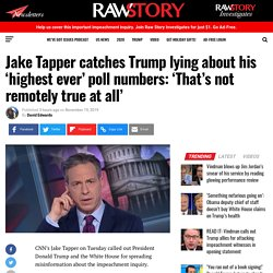 Jake Tapper catches Trump lying about his 'highest ever' poll numbers: 'That's not remotely true at all'