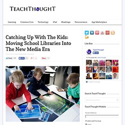 Catching Up With The Kids: Moving School Libraries Into The New Media Era -