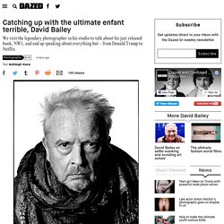 Catching up with the ultimate enfant terrible, David Bailey