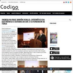 Ingresa na RAGC Ramón Doallo, catedrático da Electrónica e Sistemas da UDC e co-fundador de Torus