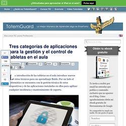 Tres categorías de aplicaciones para la gestión y el control de tabletas en el aula