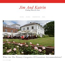 What Are The Primary Categories Of Luxurious Accommodations?