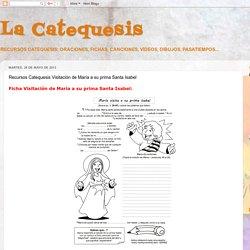 La Catequesis: Recursos Catequesis Visitación de María a su prima Santa Isabel
