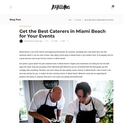 Get the Best Caterers in Miami Beach for Your Events