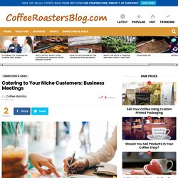 Catering to Your Niche Customers: Business Meetings » Coffee Roasters Blog