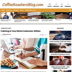 Catering to Your Niche Customers: Writers » Coffee Roasters Blog