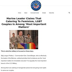 Marine Leader Claims That Catering To Feminism, LGBT Couples Is Among 'Most Important Matters'
