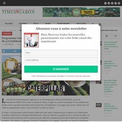 Gabon: Programme Graine – Caterpillar: Un Contrat Historique pour l'achat de 475 bulldozers et plusieurs centaines d'emplois!